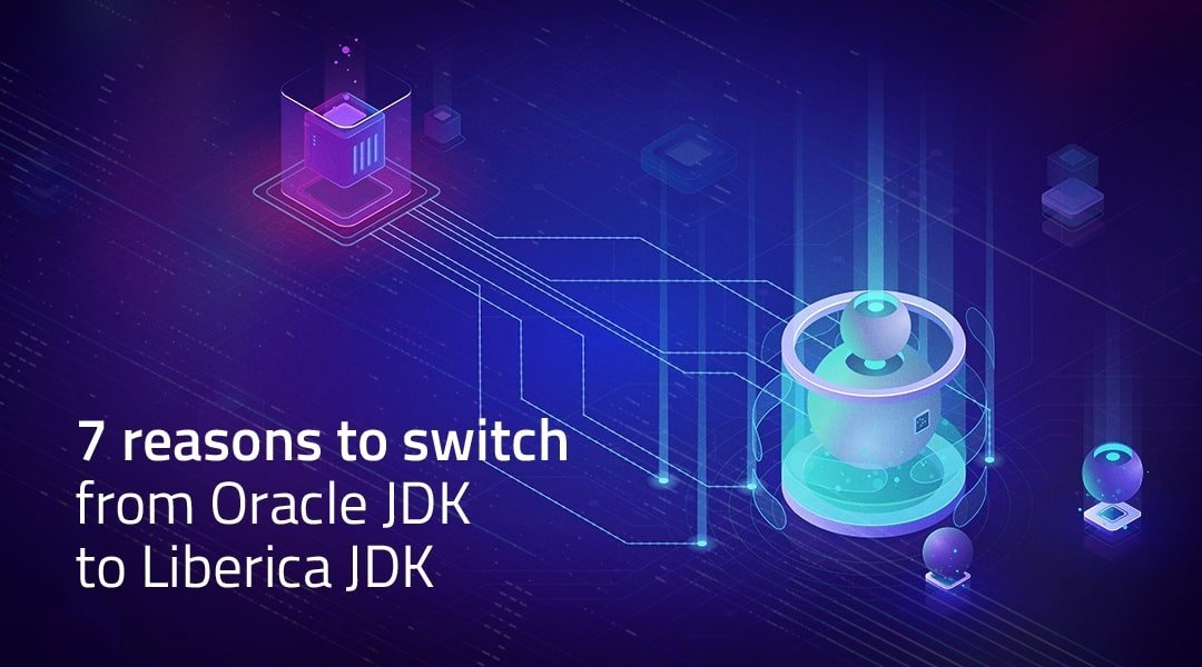 7 reasons to switch from Oracle JDK to Liberica JDK
