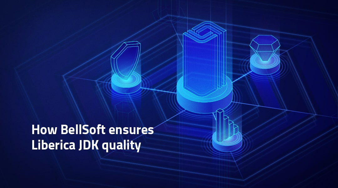 How BellSoft ensures Liberica JDK quality